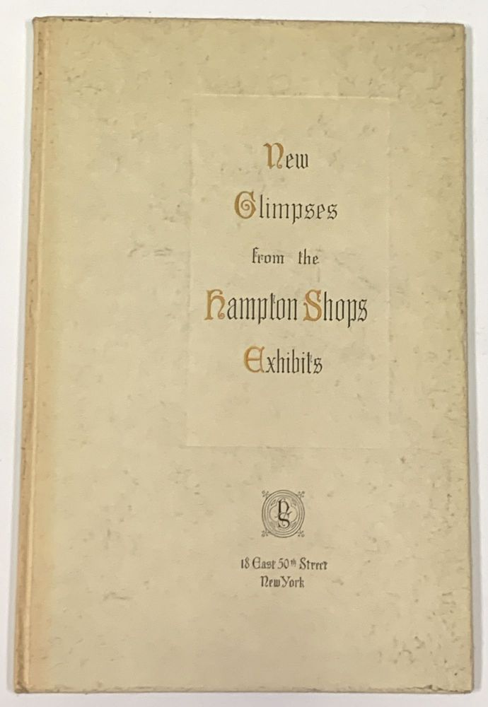 NEW GLIMPSES From The HAMPTON SHOPS EXHIBITS.; A Little Book of Photographs with Suggestions for Planning Beautiful Interiors. Interior Design / New York City Retail History.