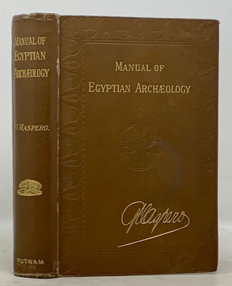 MANUAL Of EGYPTIAN ARCHAEOLOGY And Guide to the Study of Antiquities in Egypt. For the Use of Students and Travellers.; Translated by Amelia B. Edwards. G. Edwards Maspero, Amelia B. - Tranlator.