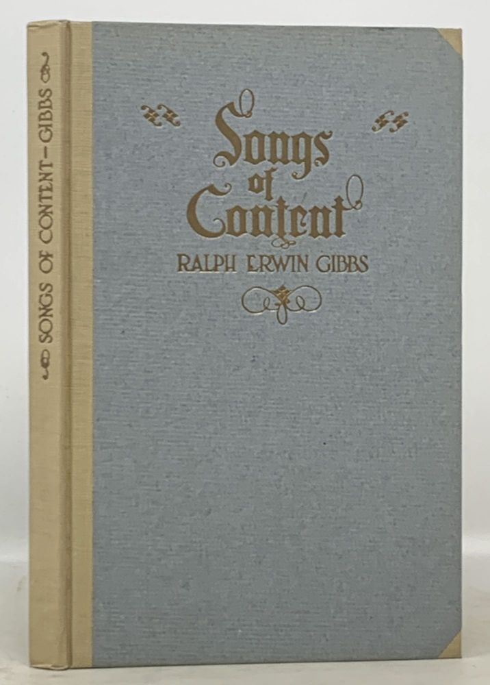SONGS Of CONTENT. A Volume of Verse by the Late Ralph Erwin Gibbs.; Published under the Auspices of the English Club and the Literary Magazines of the University of California, and Edited with an Introduction by Charles Mills Gayley. Ralph Ervin. Gayley Gibbs, Charles Mills - Contributor.