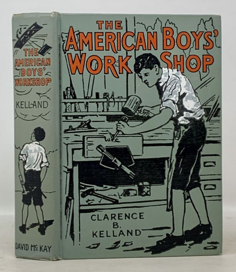 The AMERICAN BOYS' WORKSHOP. Each Subject by an Expert.; Entirely Rewritten and Edited by Clarence B. Kelland. Clarence - Kelland, udington. 1881 - 1964.