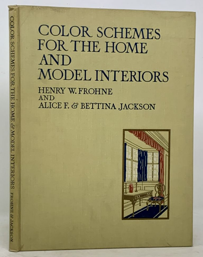 COLOR SCHEMES For The HOME And MODEL INTERIORS. Henry W. Frohne, Alice F. Jackson, Bettina.