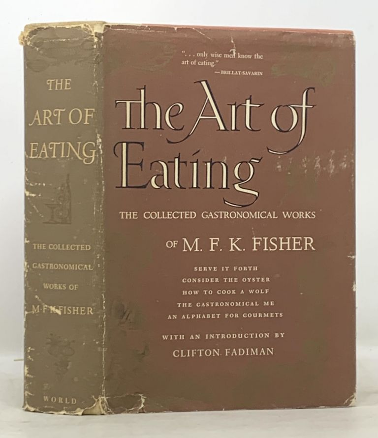 The ART Of EATING. The Collected Gastronomical Works of M. F. K. Fisher.; With an Introduction by Clifton Fadiman. Mary Francis Kennedy Fadiman Fisher, Clifton - Contributor, 1908 - 1922, 1904 - 1999.