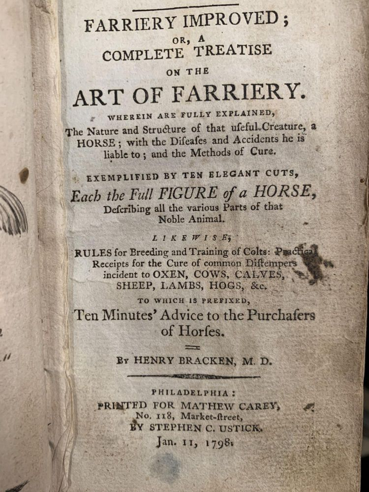 FARRIERY IMPROVED; or, A Complete Treatise on the Art of Farriery. Wherein is Fully Explained The Nature and Structure of that Useful Creature, a Horse; with the Diseases and Accidents He is Liable to; and the Methods of Cure.; Exemplified by Ten Elegant Cuts, Each the Full Figure of a Horse, likewise Rules for Breeding and Training of Colts: Practical Receipts for the Cure of Common Distempers Incident to Oxen, Cows, Calves, Sheep, Lambs, Hogs, &c. To Which is Prefixed, Ten Minutes' Advice to the Purchasers of Horses. Henry Bracken, 1697 - 1764.