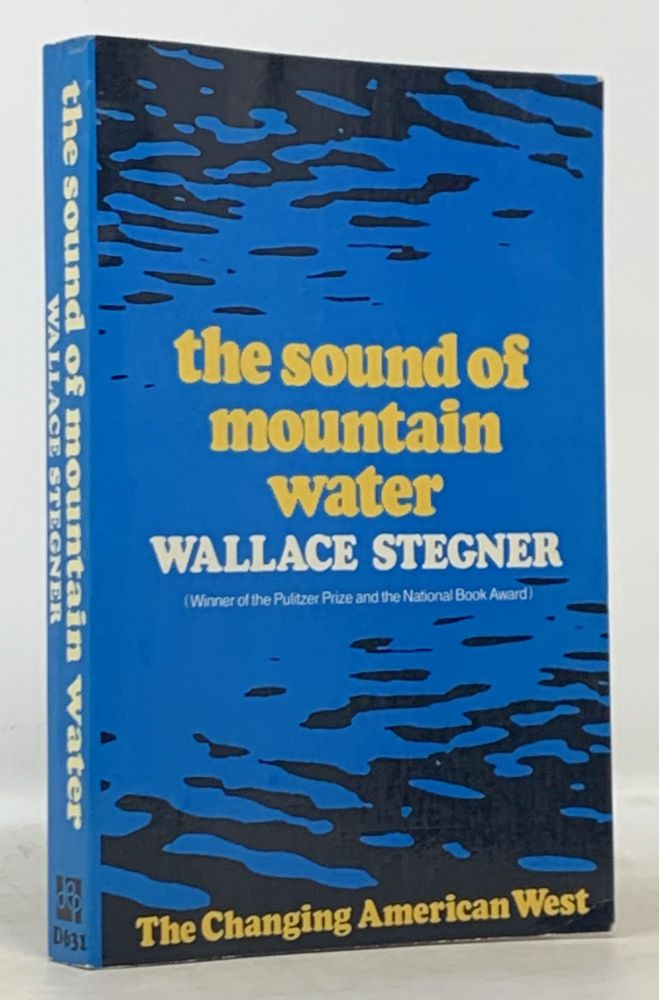 The SOUND Of MOUNTAIN WATER. Wallace Stegner, 1909 - 1993.