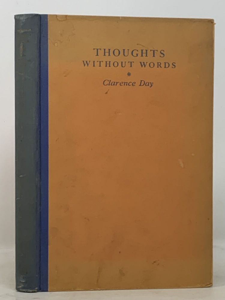 THOUGHTS WITHOUT WORDS. Clarence Day, 1874 - 1935.