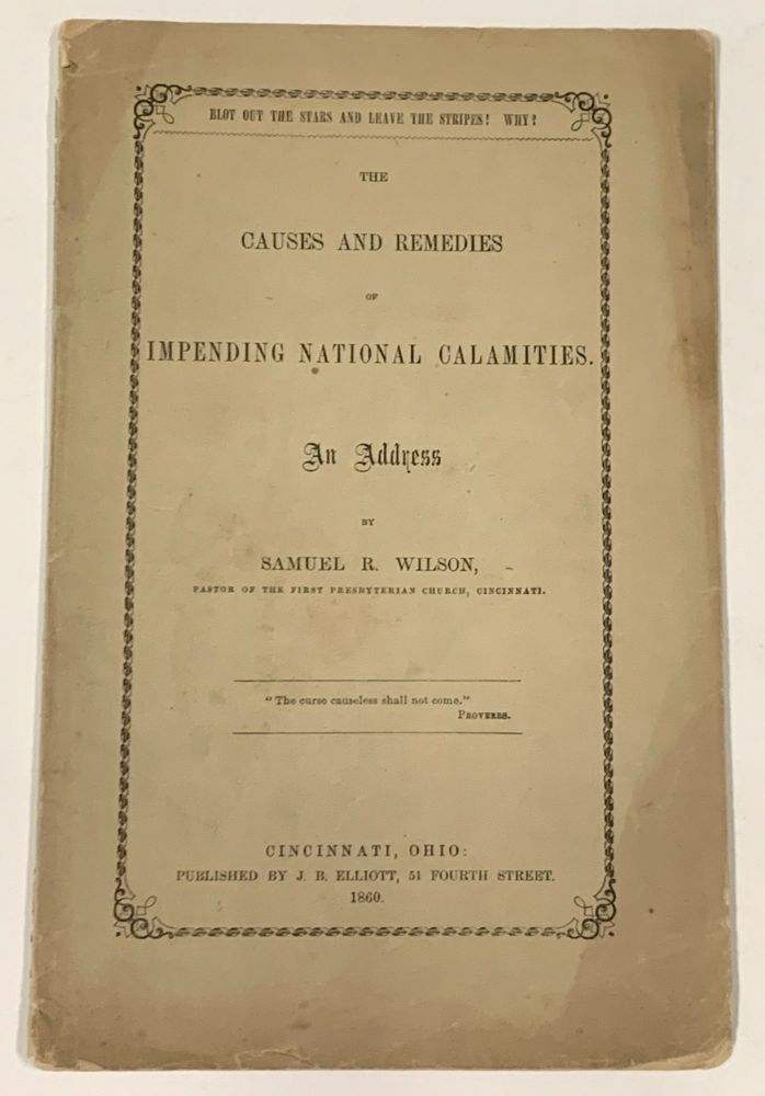 The CAUSES And REMEDIES Of IMPENDING NATIONAL CALAMITIES. An Address.; Blot Out the Stars and Leave the Stripes! Why! US Civil War, Samuel Wilson, amsay. 1818 - 1886.
