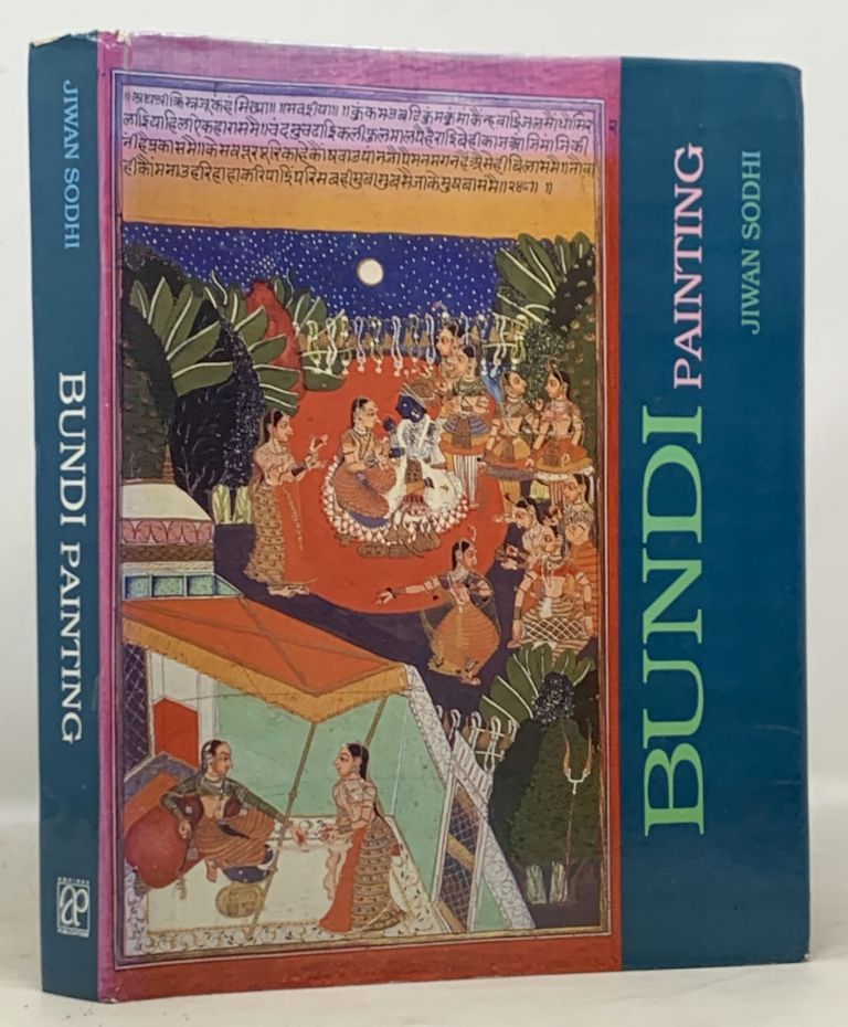 A STUDY Of BUNDI SCHOOL Of PAINTING (From the Collection of the National Museum, New Delhi). Jiwan Sodhi.