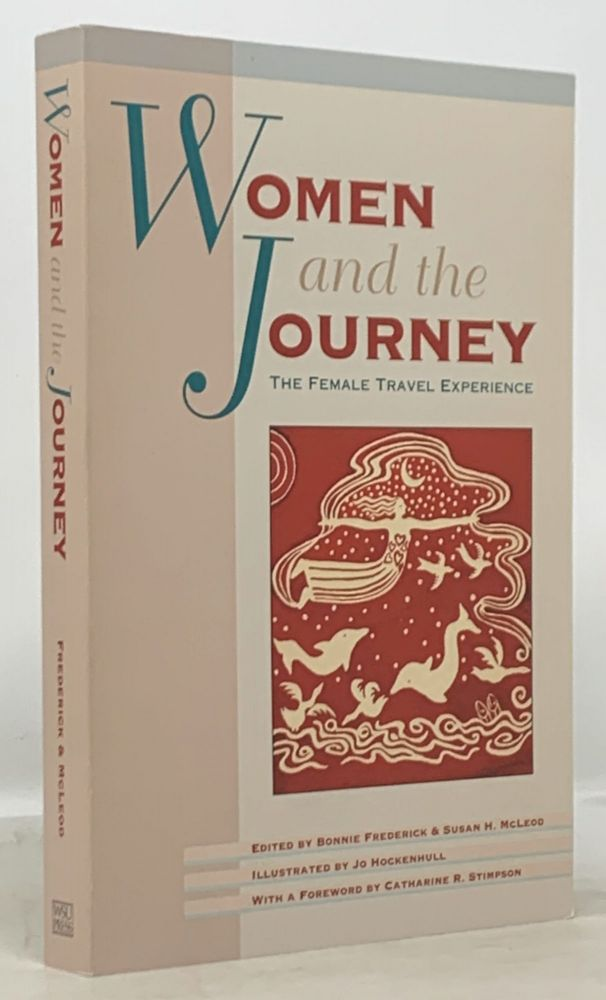 WOMEN And The JOURNEY. The Female Travel Experience.; With a Foreword by Catharine R. Stimson. Bonnie Frederick, Susan H. - McLeod, Catherine R. - Contributor Stimpson.
