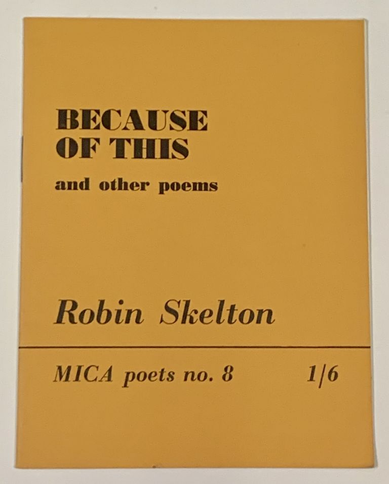 BECAUSE Of THIS and Other Poems.; MICA poets no. 8. Robin Skelton, b. 1925.