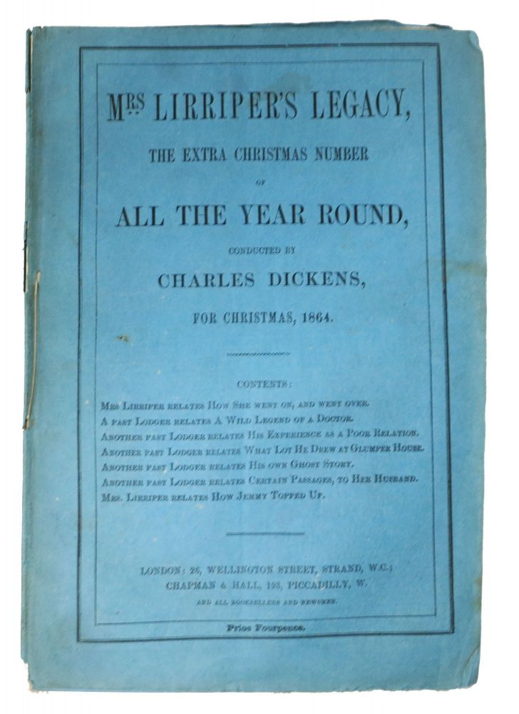 MRS. LIRRIPER'S LEGACY. The Extra Christmas Number of All The Year Round. For Christmas, 1864. Charles . Collins Dickens, Hesba, Amelia Ann Blandford . Stretton, Henry T. Edwards, Rosa . Spicer, Charles Allston . Mulholland, 1812 - 1870, 1827 - 1876, 1841 - 1921, 1831 - 1892, Sarah. 1832 - 1911 Smith.