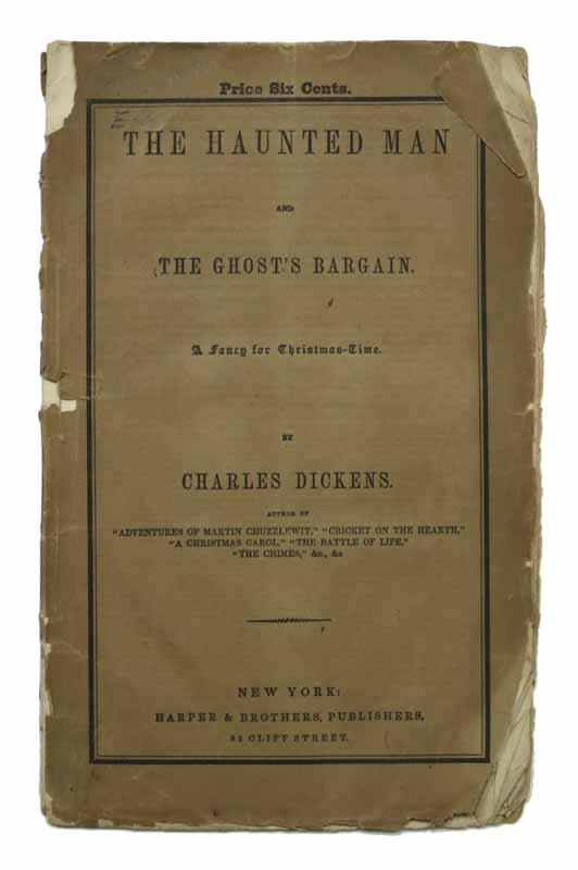 The HAUNTED MAN And The GHOST'S BARGAIN. A Fancy for Christmas Time. Charles Dickens, 1812 - 1870.