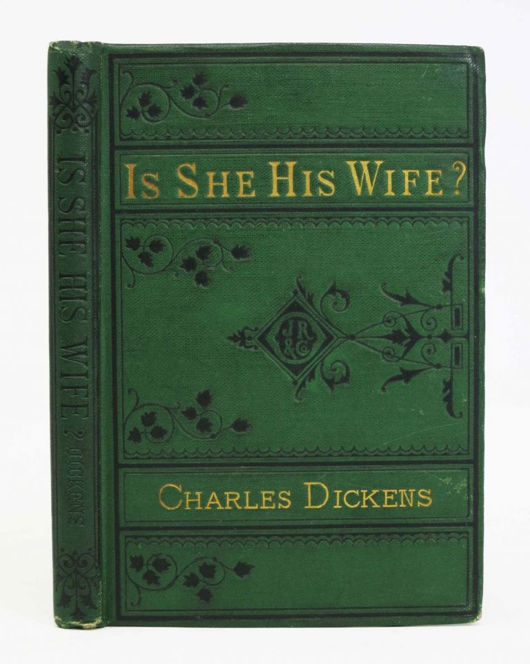 IS SHE HIS WIFE? or, Something Singular. A Comic Burletta in One Act. Charles Dickens, 1812 - 1870.