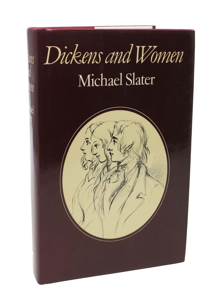 DICKENS And WOMEN. Charles. 1812 - 1870 Dickens, Michael Slater.