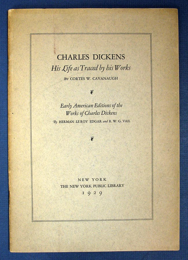 EARLY AMERICAN EDITIONS Of The WORKS Of CHARLES DICKENS [with] CHARLES DICKENS His Life as Traced by his Works. Herman Le Roy Edgar, R. W. G. Cavanaugh Vail, Cortes W.