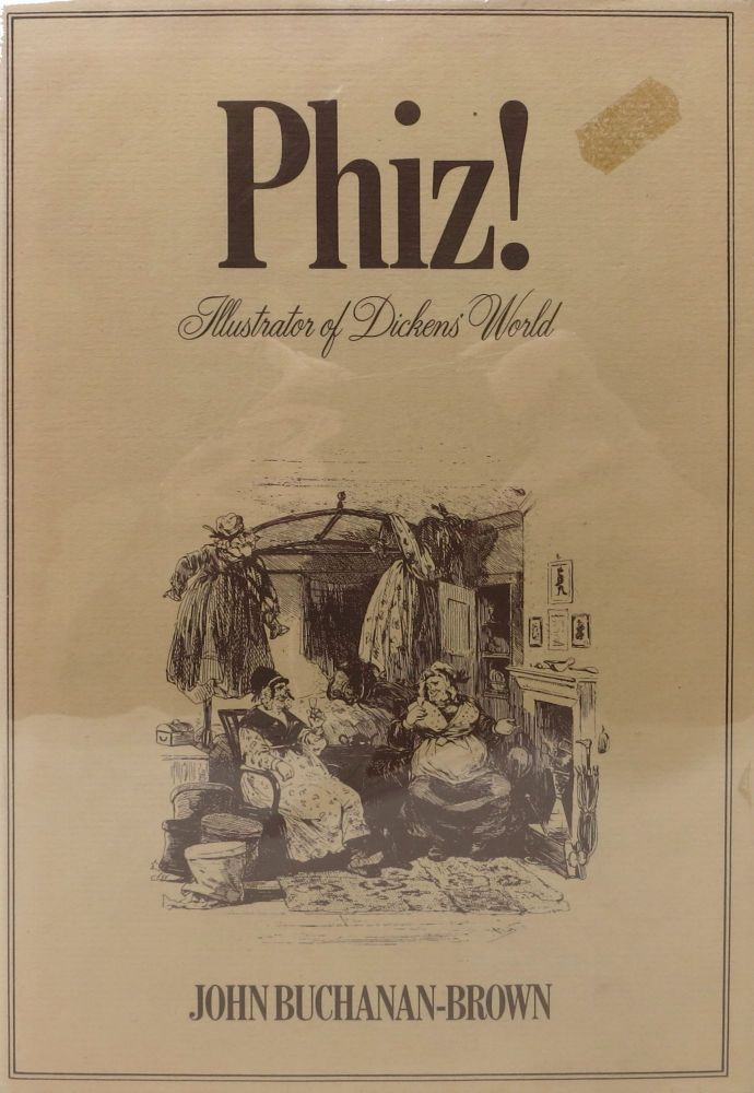 PHIZ! Illustrator of Dicken's World. Charles. 1812 - 1870 Dickens, John Buchanan-Brown.