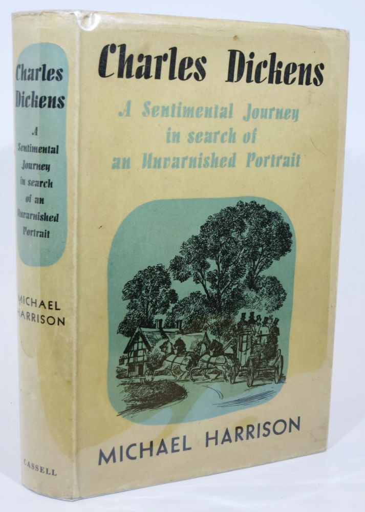 CHARLES DICKENS. A Sentimental Journey in Search of An Unvarnished Portrait. Charles. 1812 - 1870 Dickens, Michael Harrison.