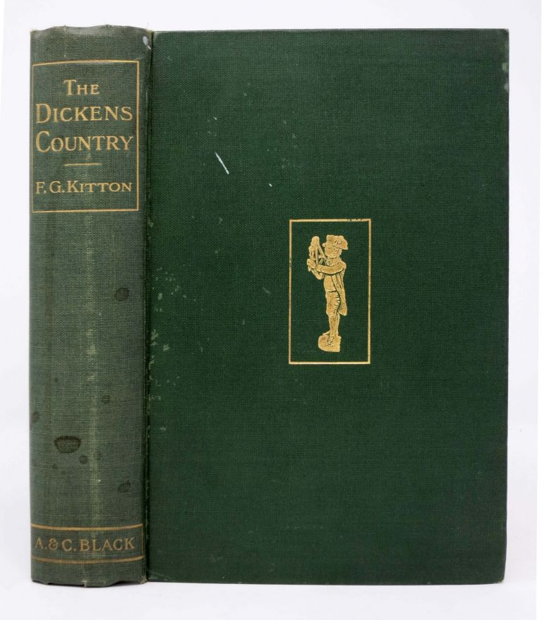 The DICKENS COUNTRY. Charles. 1812 - 1870 Dickens, Kitton, rederic, eorge. 1856 - 1904.
