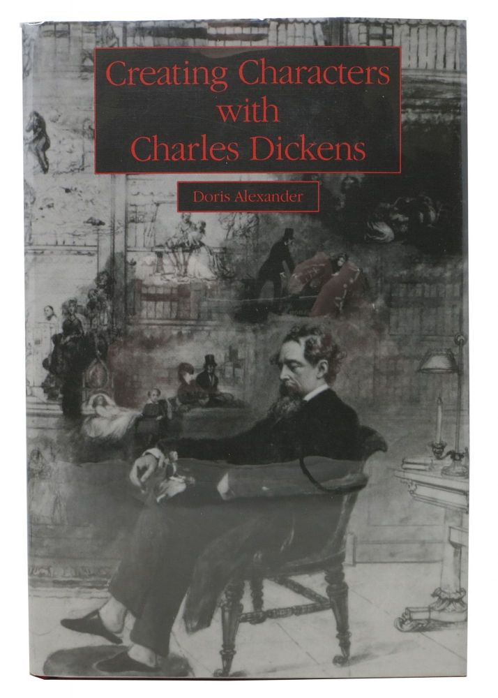 CREATING CHARACTERS With CHARLES DICKENS. Charles. 1812 - 1870 Dickens, Doris Alexander.