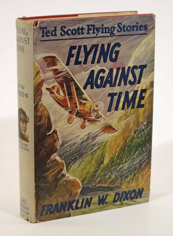 FLYING AGAINST TIME or Ted Scott Breaking the Ocean to Ocean Record. Ted Scott Flying Stories #9. Franklin W. Dixon.