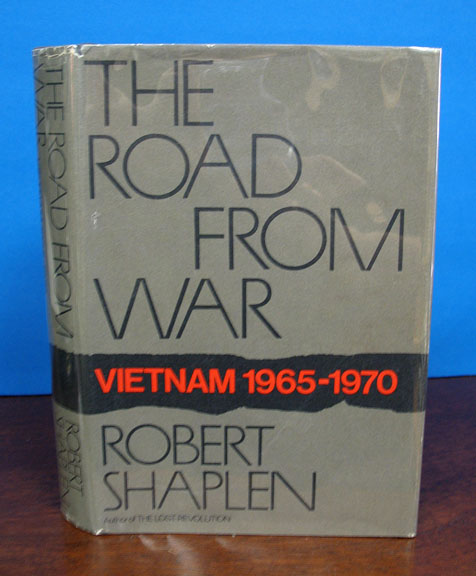 The ROAD FROM WAR: Vietnam 1965 - 1970. Robert Shaplen.