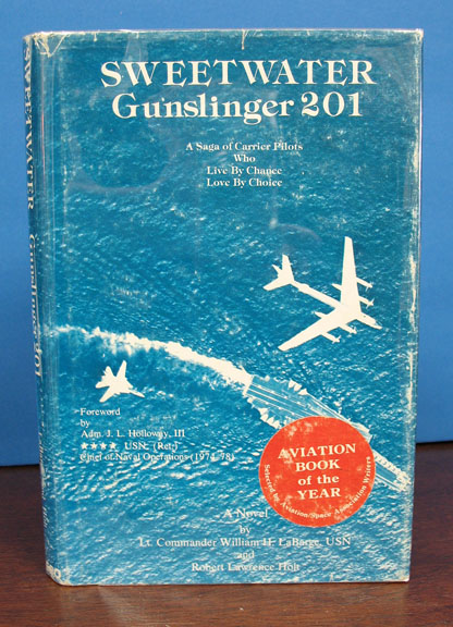 SWEETWATER Gunslinger 201. A Saga of Carrier Pilots Who Live By Chance. Love By Choice.; Foreward by Adm J. L. Holloway III (Ret). Aviation Novel, LCDR William H. LaBarge, Robert Lawrence Holt.