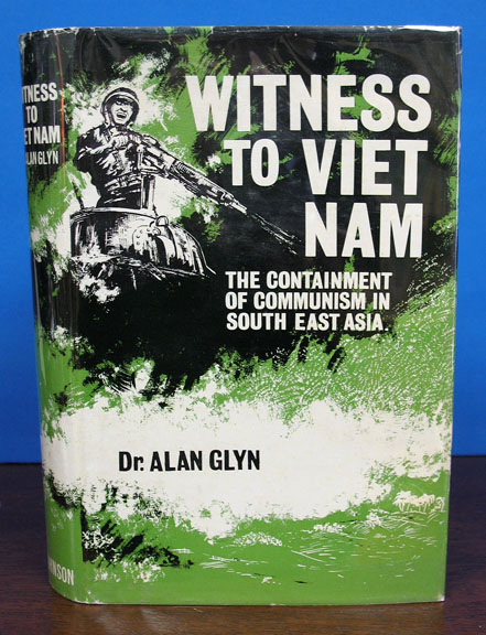 WITNESS To VIET NAM. The Containment of Communism in South East Asia. Dr Alan Glyn.