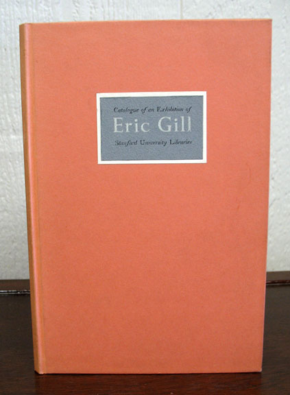 ERIC GILL 1882 - 1940.; With an Introduction by Evan R. Gill. Typography - Exhibition Catalogue.