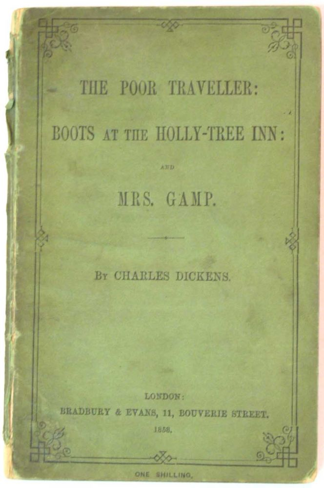 The POOR TRAVELLER: BOOTS At The HOLLY-TREE INN: And MRS. GAMP. Charles Dickens, 1812 - 1870.