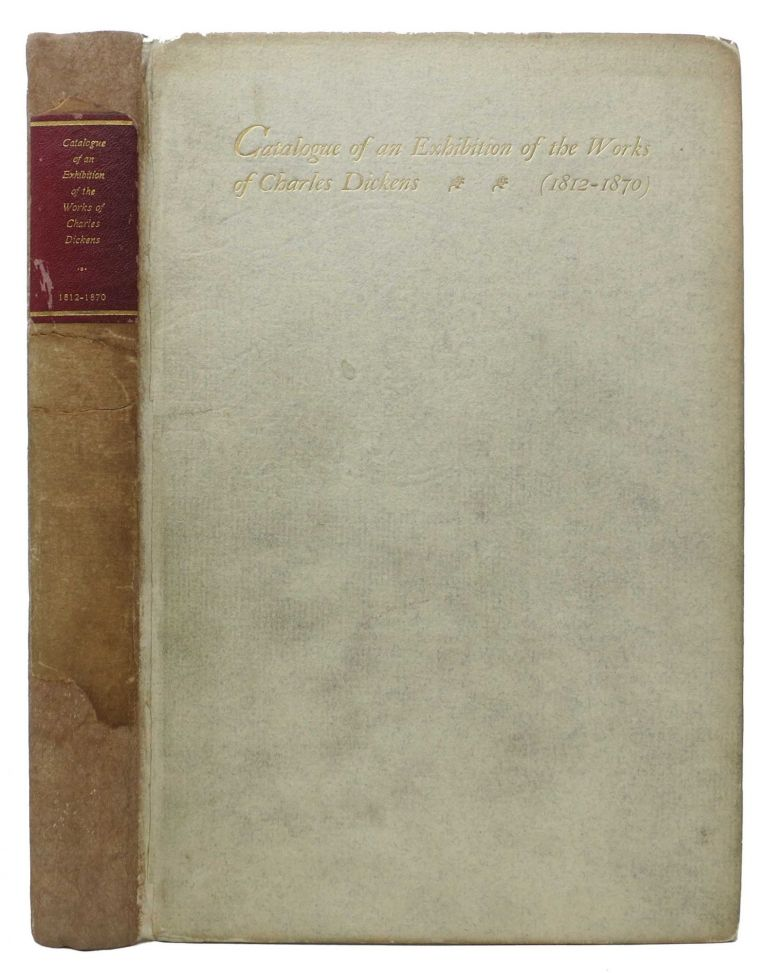 CATALOGUE Of An EXHIBITION Of The WORKS Of CHARLES DICKENS. With an Introduction by Royal Cortissoz. Charles. 1812 - 1870 Dickens, Royal - Contributor Cortissoz.