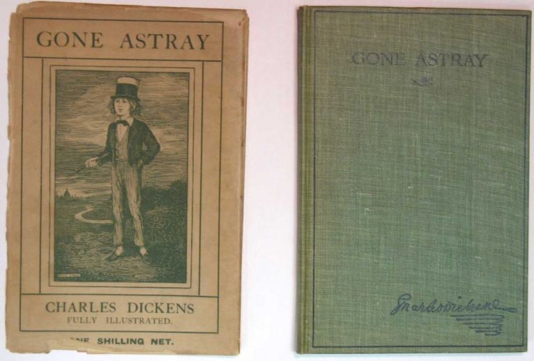 GONE ASTRAY. Introduction by B. W. Matz. Charles . Matz Dickens, B. W. - Contributor, 1812 - 1870.
