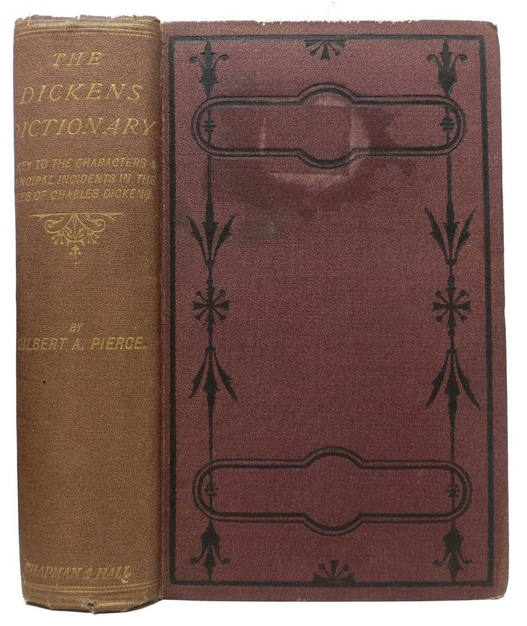 The DICKENS DICTIONARY. A Key to the Characters and Principal Incidents in the Tales of Charles Dickens. Charles. 1812 - 1870 Dickens, Gilbert A. With Pierce, William A. Wheeler.