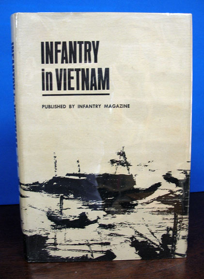 INFANTRY In VIETNAM. Small Unit Actions in the Early Days: 1965 - 66.; Foreward by General William C. Westmoreland. LTC Albert N. Garland, USA -.
