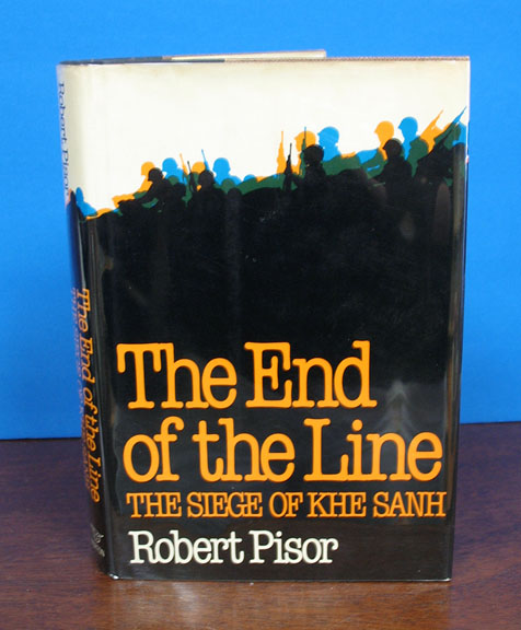 The END Of The LINE. The Siege of Khe Sanh. Robert Pisor.