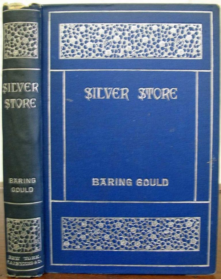 SILVER STORE. Collected from Mediaeval Christian and Jewish Mines. Margaret. 1867 - 1944 Armstrong, Baring-Gould, abine. 1834 - 1924.