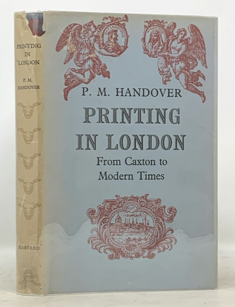 PRINTING In LONDON From Caxton to Modern Times.; Competitive Practice and Technical Invention in the Trade of Book and Bible Printing, Periodical Production, Jobbing, &c. P. M. Handover.