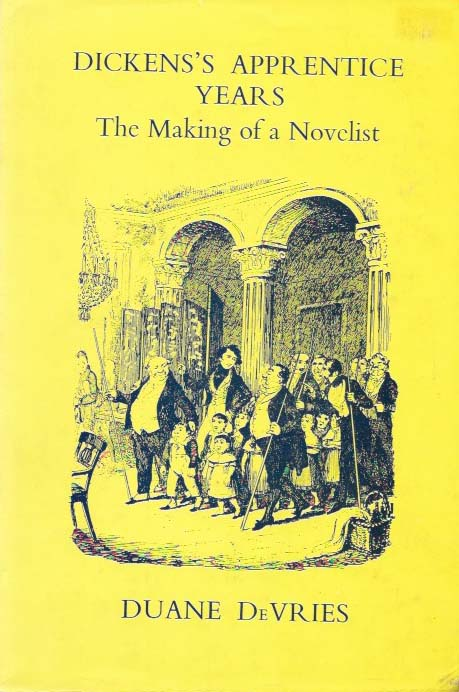 DICKENS'S APPRENTICE YEARS. The Making of a Novelist. Charles. 1812 - 1870 Dickens, Duane DeVries.