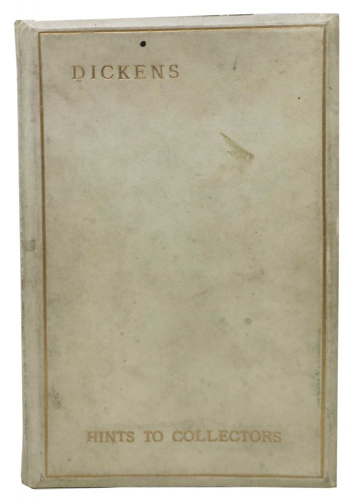 HINTS To COLLECTORS Of ORIGINAL EDITIONS Of The WORKS Of CHARLES DICKENS. Charles. 1812 - 1870 Dickens, Charles Plumptre Johnson.