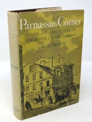 PARNASSUS CORNER.; A Life of James T. Fields Publisher to the Victorians. W. S. Fields Tryon,...
