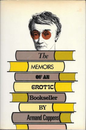 The MEMOIRS Of An EROTIC BOOKSELLER.; By Armand Coppens assisted by his tired wife Clementine and...