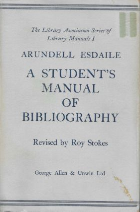 A STUDENT'S MANUAL Of BIBLIOGRAPHY.; Revised by Roy Stokes. Arundell Esdaile