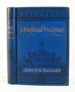 A PICKWICKIAN PILGRIMAGE. Charles. 1812 - 1870 Dickens, John R. G. Hassard