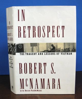 In RETROSPECT. The Tragedy and Lessons of Vietnam. Robert S. With Brian VanDeMark McNamara