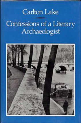 CONFESSIONS Of A LITERARY ARCHAEOLOGIST. Carlton Lake