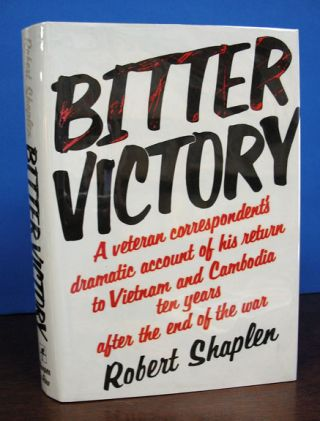 BITTER VICTORY.; A Veteran Correspondent's Dramatic Account of His Return to Vietnam and Cambodia...