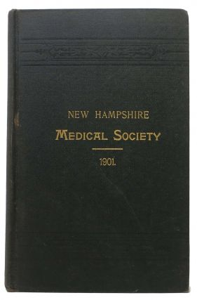 TRANSACTIONS Of The NEW HAMPSHIRE MEDICAL SOCIETY At The One Hundred and Tenth Anniversary Held...