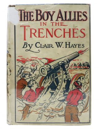 The BOY ALLIES In The TRENCHES. The Boy Allies of the Army Series #4. Clair W. Hayes