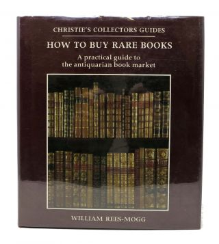 HOW To BUY RARE BOOKS. A Practical Guide to the Antiquarian Book Market. William Rees-Mogg