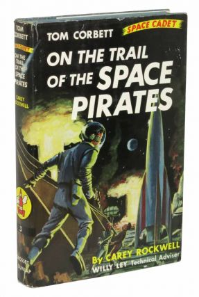 On The TRAIL Of The SPACE PIRATES. Tom Corbett Space Adventure #3.; Willy Ley, Technical Advisor. Cary Rockwell.
