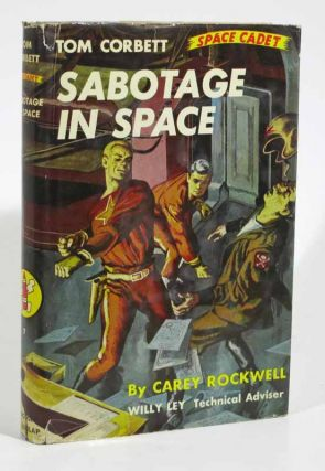 SABOTAGE In SPACE. Tom Corbett Space Cadet Series #7.; Willy Ley, Technical Advisor. Carey Rockwell