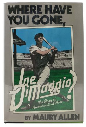 WHERE HAVE YOU GONE, JOE DIMAGGIO? The Story of America's Last Hero. Baseball, Maury Allen